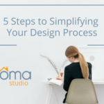 5 Steps to Simplifying Your Design Process