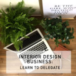Interior Design Business Tips: Learn To Delegate