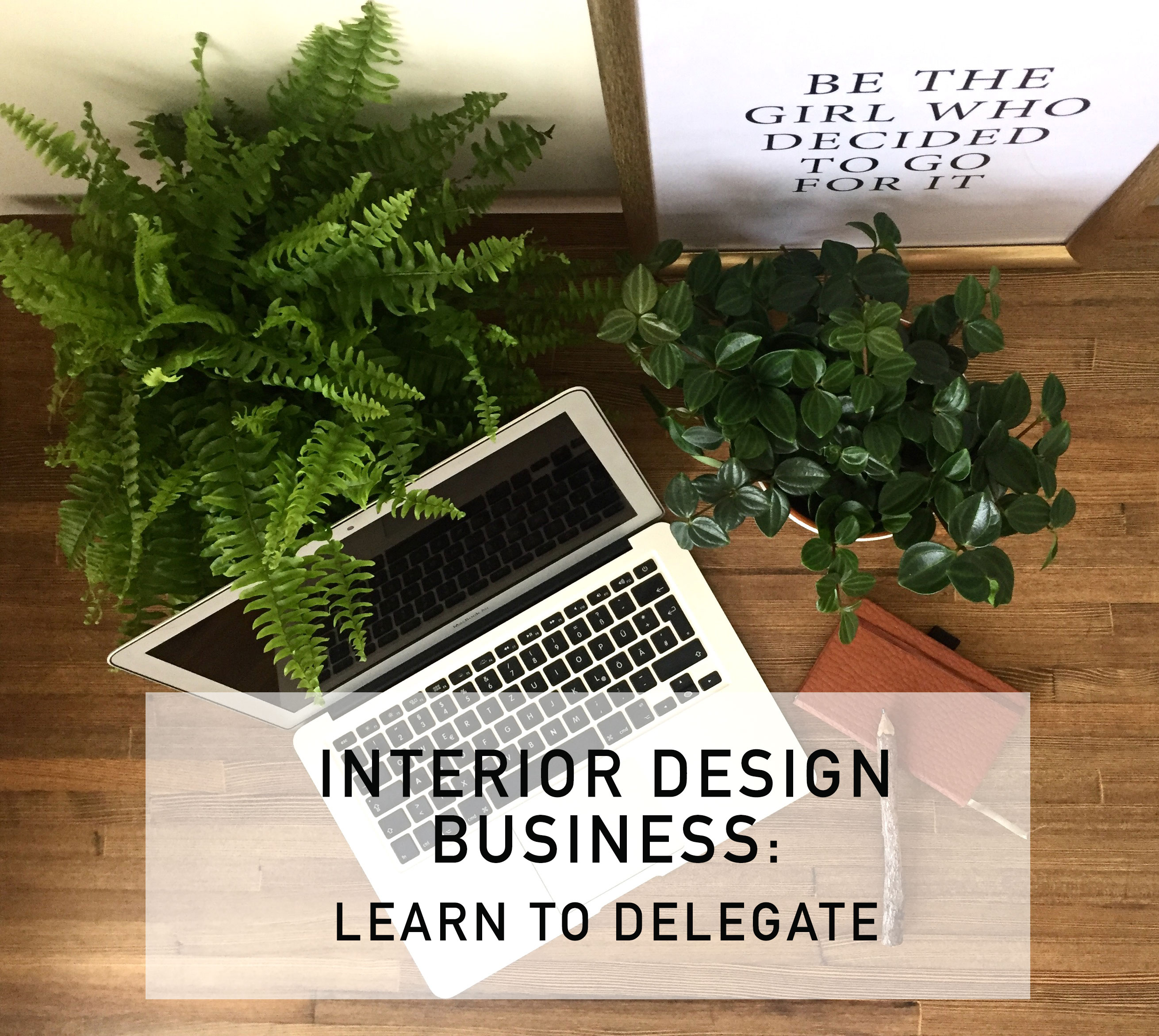 Interior Design Business Tips Learn To Delegate L
