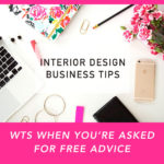 Interior Design Business Tips: WTS When You're Asked For Free Advice